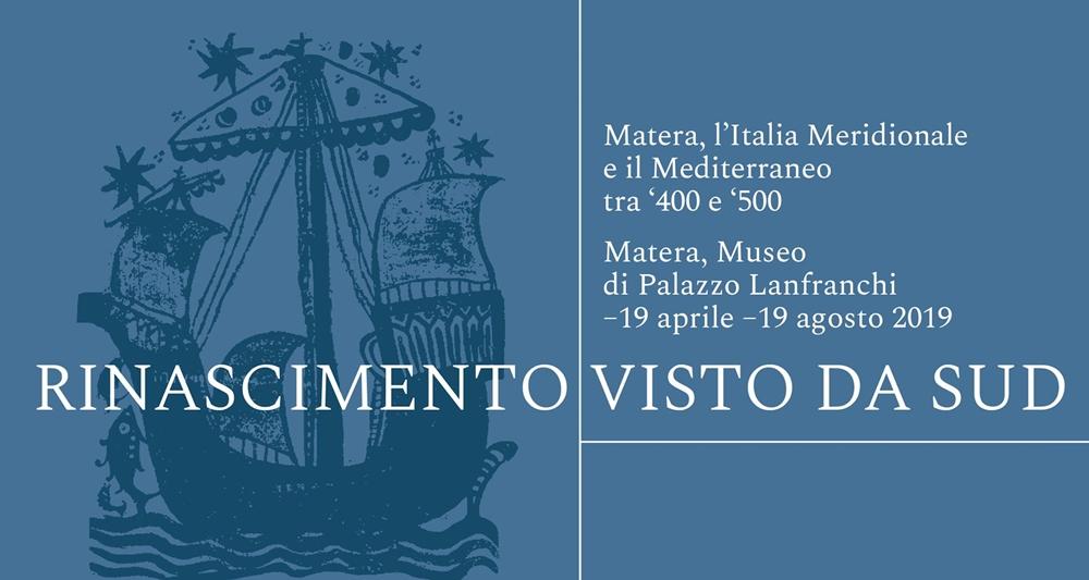 Rinascimento visto da Sud (Matera, Palazzo Lanfranchi, 19 Aprile-19 Agosto 2019)
