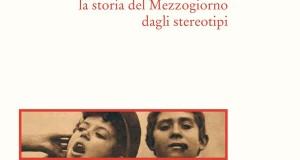 La storia del Mezzogiorno liberata dagli stereotipi del meridionalismo: è il tema dell'ultimo libro di Salvatore Lupo