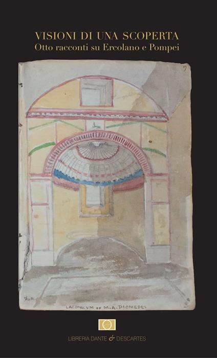 """Il volume """"Visioni di una scoperta. Otto racconti su Ercolano e Pompei"""" (Libreria Dante&Descartes, Napoli)"""