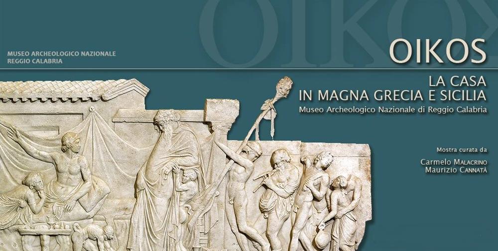 OIKOS (Museo Archeologico Nazionale di Reggio Calabria, 10 agosto - 18 novembre 2018)